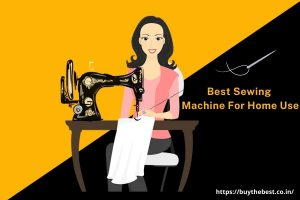 Best sewing machine for home use India 2020